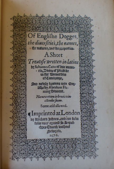 Image for Of Englishe Dogges, the diversities, the names, the natures, and the properties. A Short Treatise written in latine by Johannes Caius