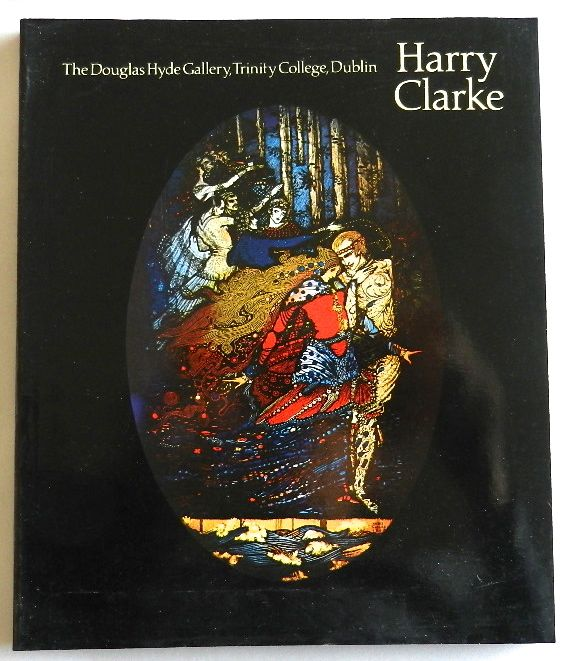 Image for Harry Clarke: A Monography and Catalogue. Exhibition at the Douglas Hyde Gallery, Trinity College Dublin, 1979