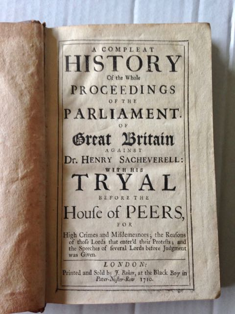 A Compleat History of the Whole Proceedings of the Parliament of Great Britain Against Dr. Henry Sacheverell: With His Tryal Before the House of Peers, for High Crimes and Misdemeanors