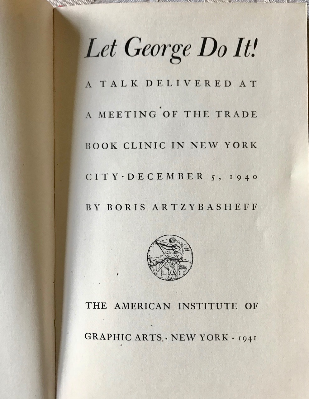 Image for Let George Do It! A Talk Delivered at t Meeting of the Trade Book Clinic in New York City December 5, 1940