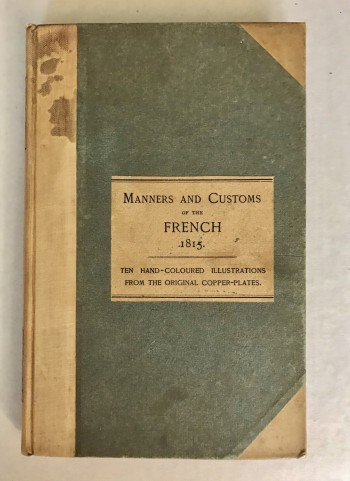 Image for Manners & Customs of the French. Fac-simile of the scarce 1815 edition. With ten whole-page amusing and prettily tinted illustrations printed from the original copper plates