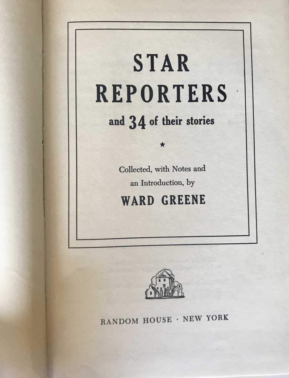 Image for Star Reporters And 34 Of Their Greatest Stories. [William Randolph Hearst's copy]