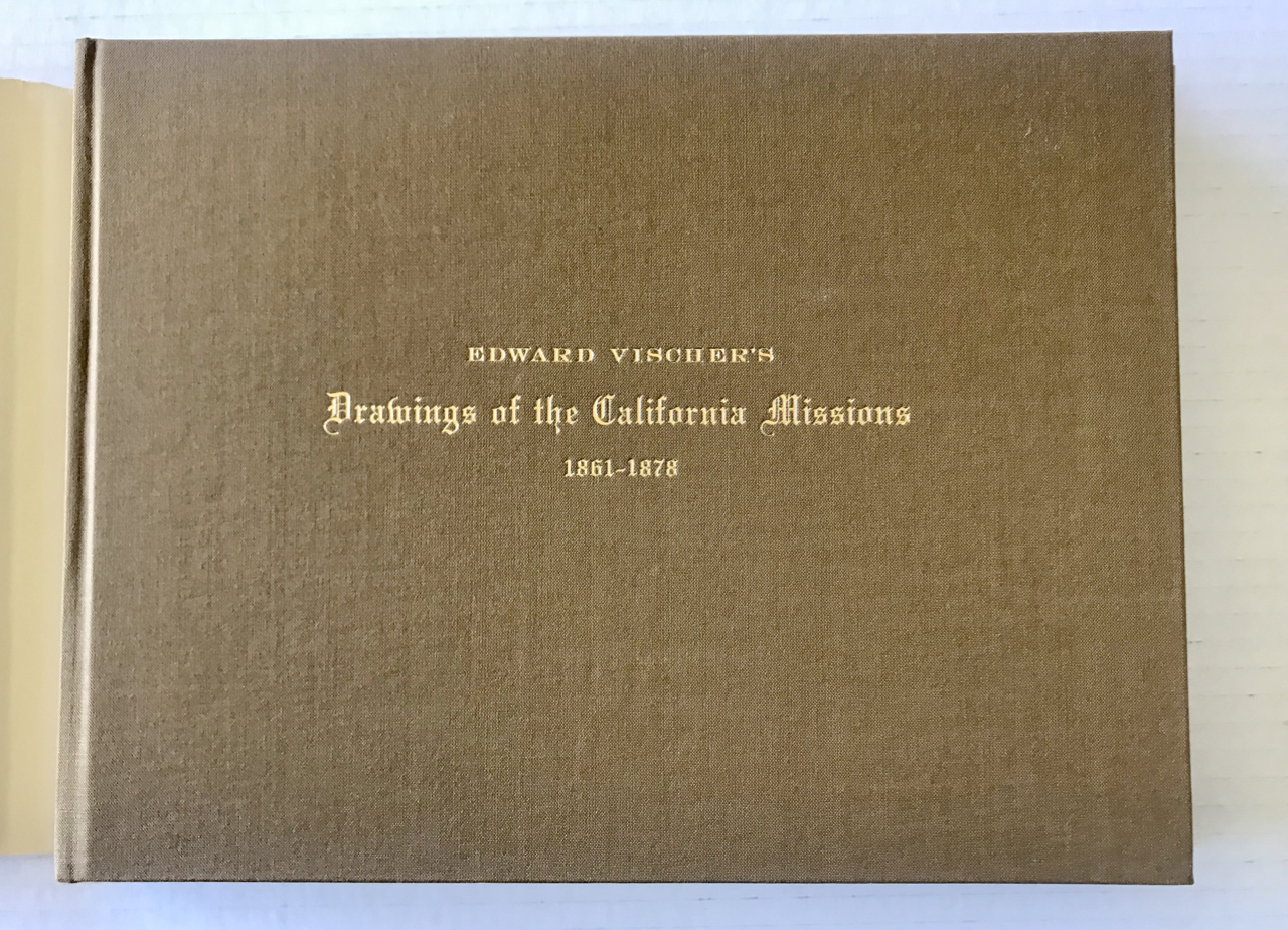 Image for Edward Vischer's Drawings of the California Missions, 1861-1878. With a Biography of the Artist by Jeanne van Nostrand. Introduction by Thomas Albright.